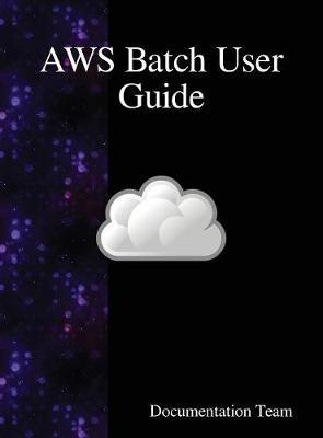 Aws Batch User Guide by Documentation Team