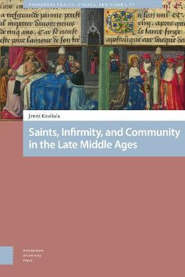 Saints, Infirmity, and Community in the Late Middle Ages by Jenni Kuuliala