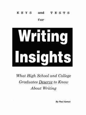 Keys and Test for Writing Insights: What High School and College Graduates Deserve to Know about Writing by Paul Aamot image