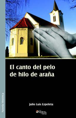 El Canto Del Pelo De Hilo De Arana by Julio Luis Ezpeleta