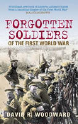 Forgotten Soldiers of the First World War by David Woodward