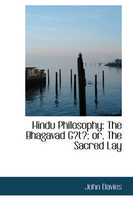 Hindu Philosophy: The Bhagavad Gt; or, The Sacred Lay by John Davies