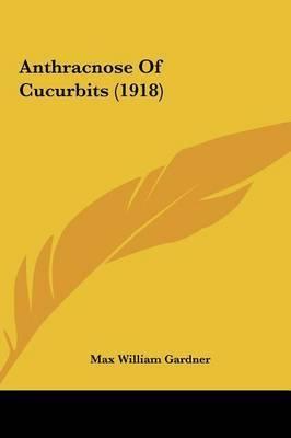 Anthracnose of Cucurbits (1918) by Max William Gardner
