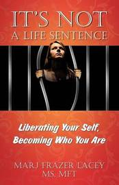 It's Not a Life Sentence by MS Mft Lacy