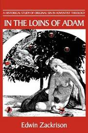 In the Loins of Adam: A Historical Study of Original Sin in Adventist Theology by Edwin Zackrison