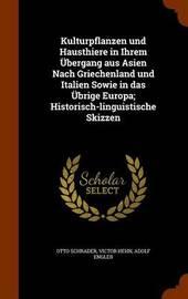Kulturpflanzen Und Hausthiere in Ihrem Ubergang Aus Asien Nach Griechenland Und Italien Sowie in Das Ubrige Europa; Historisch-Linguistische Skizzen by Otto Schrader image