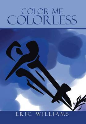 Color Me Colorless by Eric Williams