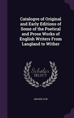 Catalogve of Original and Early Editions of Some of the Poetical and Prose Works of English Writers from Langland to Wither
