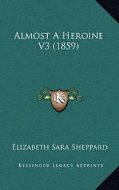 Almost a Heroine V3 (1859) by Elizabeth Sara Sheppard