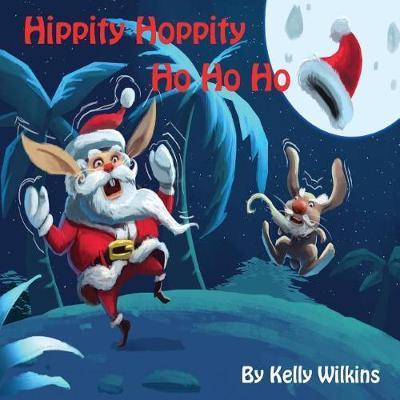 Hippity Hoppity Ho Ho Ho by Kelly Wilkins