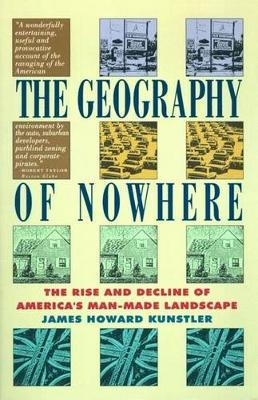 Geography of Nowhere: The Rise and Decline of America's Man Made Landscape by James Howard Kunstler