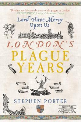 Lord Have Mercy Upon Us: London's Plague Years by Stephen Porter image