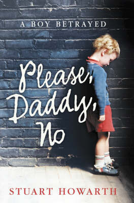 Please Daddy, No: A Boy Betrayed by Stuart Howarth image