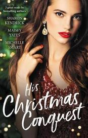 His Christmas Conquest/The Sheikh's Christmas Conquest/A Christmas Vow Of Seduction/Claiming His Christmas Consequence by Sharon Kendrick