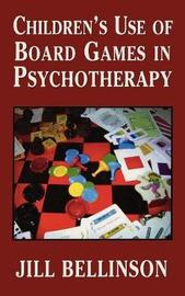 Children's Use of Board Games in Psychotherapy by Jill Bellinson