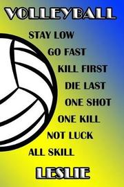 Volleyball Stay Low Go Fast Kill First Die Last One Shot One Kill Not Luck All Skill Leslie by Shelly James
