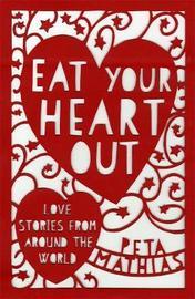 Eat Your Heart Out by Peta Mathias image