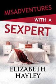 Misadventures with a Sexpert by Elizabeth Hayley