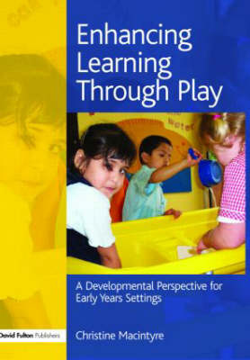 Enhancing Learning Through Play: A Developmental Perspective for Early Years Settings by Christine Macintyre image