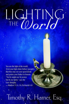 Lighting the World by Esq Timothy Harner