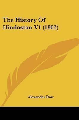 The History Of Hindostan V1 (1803) by Alexander Dow
