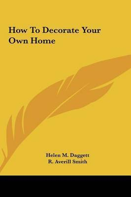 How to Decorate Your Own Home by Helen M. Daggett