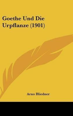 Goethe Und Die Urpflanze (1901) by Arno Bliedner