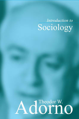 Introduction to Sociology by Theodor W Adorno