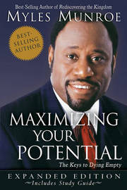 Maximizing Your Potential: The Keys to Dying Empty (Expanded) by Myles Munroe
