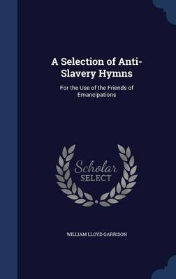A Selection of Anti-Slavery Hymns by William Lloyd Garrison