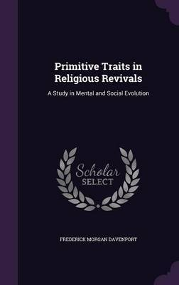 Primitive Traits in Religious Revivals by Frederick Morgan Davenport