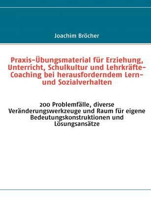 Praxis-A Bungsmaterial Fur Erziehung, Unterricht, Schulkultur Und Lehrkrafte-Coaching Bei Herausforderndem Lern- Und Sozialverhalten by Joachim Brocher