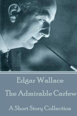 Edgar Wallace - The Admirable Carfew by Edgar Wallace