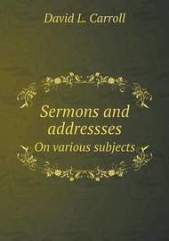 Sermons and Addressses on Various Subjects by David L Carroll image