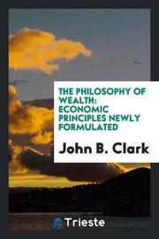 The Philosophy of Wealth by John Bates Clark