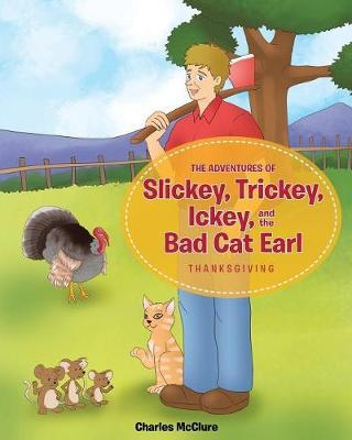 The Adventures of Slickey, Trickey, Ickey, and the Bad Cat Earl by Charles McClure