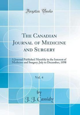 The Canadian Journal of Medicine and Surgery, Vol. 4 by J.J. Cassidy