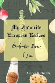 My Favorite European Recipes by Amber Richards