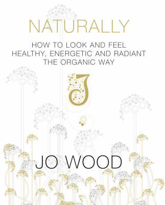 Naturally Gorgeous: How to Look and Feel Healthy, Energetic and Radiant the Organic Way by Jo Wood image