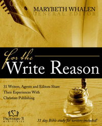 For the Write Reason: 31 Writers, Agents and Editors Share Their Experiences with Christian Publishing image