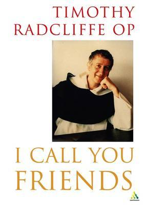 I Call You Friends by Timothy Radcliffe (Master General of the Dominican Order) image