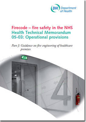 Firecode - Fire Safety in the NHS: Pt. J by Great Britain. Department of Health Estates and Facilities Division