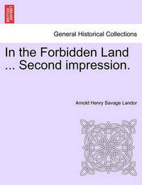 In the Forbidden Land ... Second Impression. by Arnold Henry Savage Landor