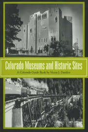 Colorado Museums and Historic Sites: A Colorado Guide Book by Victor J Danilov image