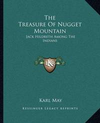 The Treasure of Nugget Mountain: Jack Hildreth Among the Indians by Karl May