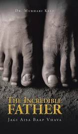 The Incredible Father by Dr Murhari Kele