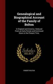 Genealogical and Biographical Account of the Family of Bolton by Robert Bolton