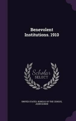 Benevolent Institutions. 1910 by John Koren