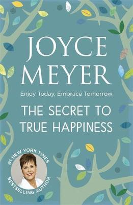 The Secret to True Happiness by Joyce Meyer image