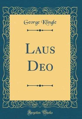 Laus Deo (Classic Reprint) by George Klingle